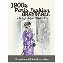 1900s Paris Fashion Grayscale: Coloring Book for Adults Relaxation