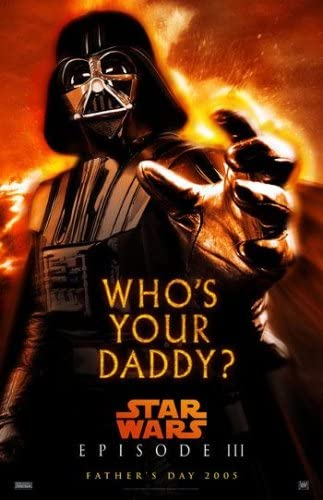 Amazon Com Star Wars Episode Iii Revenge Of The Sith Movie Poster Darth Vader Who S Your Daddy Prints Posters Prints