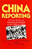 China Reporting : An Oral History of American Journalism in the 1930's and 1940's, MacKinnon, Stephen R. and Friesen, Oris, 0520069676