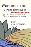 Minding the Underworld : Clayton Eshleman and Late Postmodernism, Christensen, Paul, 0876858221