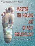 Master the Healing Art of Foot Reflexology, Susan Watson, 0971943702