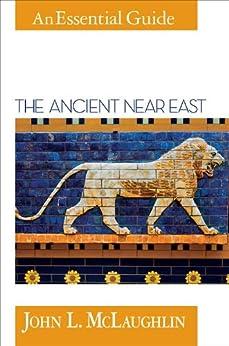 The Ancient Near East (An Essential Guide) by [McLaughlin, John L.]