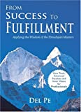 From Success to Fulfillment : Applying the Wisdom of the Himalayan Masters (New Tools, Advanced Faculties and Inner Values for Professionals), Pe, Del, 0971767629