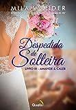 Despedida de Solteira: Amande e Caleb (Portuguese Edition)
