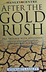 After the Gold Rush: Trouble with Affluence - Consumer Capitalism and the Way Forward