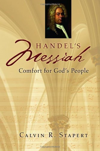 Handel's Messiah: Comfort for God's People (Calvin Institute of Christian Worship Liturgical Studies) by Stapert, Calvin R. [01 November 2010]
