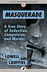 Masquerade (A True Story of Seduction, Compulsion, and Murder)