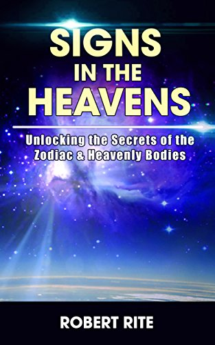 Book: Signs in the Heavens - Divine Secrets of the Zodiac & the Blood Moons of 2014 (Supernatural) by Robert Rite