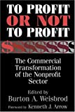 To Profit or Not to Profit: The Commercial Transformation of the Nonprofit Sector