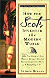 Front cover for the book How the Scots Invented the Modern World: The True Story of How Western Europe's Poorest Nation Created Our World & Everything in It by Arthur Herman