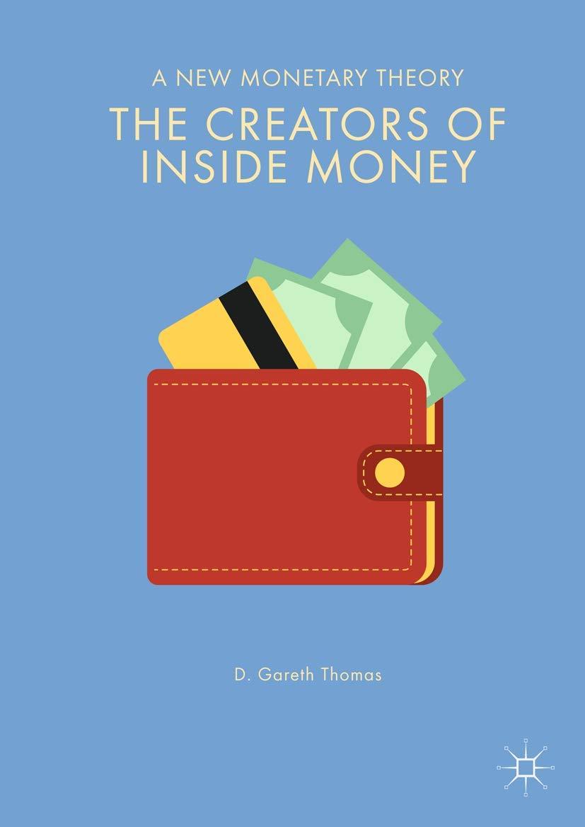 The Creators Of Inside Money  A New Monetary Theory