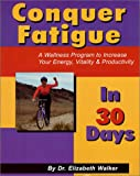 Conquer Fatigue in 30 Days!, Elizabeth A. Walker, 0970434804
