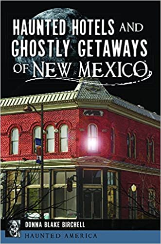 Haunted Hotels and Ghostly Getaways of New Mexico (Haunted America) Paperback – September 10, 2018 by Donna Blake Birchell  (Author)