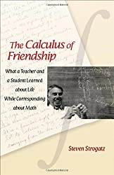 The Calculus of Friendship: What a Teacher and a Student Learned about Life while Corresponding about Math