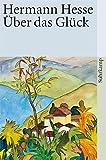 Über das Glück: Betrachtungen und Gedichte (suhrkamp taschenbuch, Band 3731)