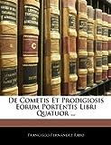De Cometis et Prodigiosis Eorum Portentis Libri Quatuor, Francisco Fernandez Raxo, 1145077633