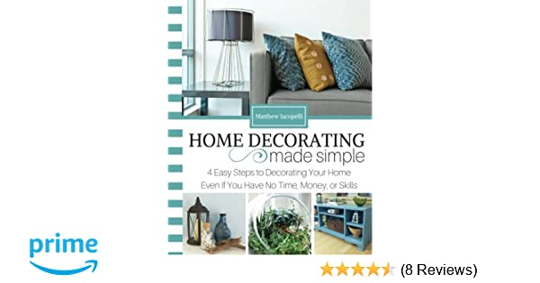 Amazon.com: Home Decorating Made Simple: 4 Easy Steps to Decorating ...