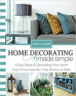 Amazon Com Home Decorating Made Simple 4 Easy Steps To Decorating