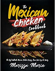 The Mexican Chicken Cookbook: The Best Authentic Mexican Chicken Recipes, from Our Casa to Yours