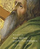 Masaccio: Saint Andrew and The Pisa Altarpiece (Getty Museum Studies on Art)