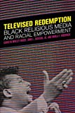 img - for Televised Redemption: Black Religious Media and Racial Empowerment book / textbook / text book