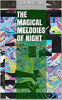 The Magical Melodies of Night by [Yessick, Steven]
