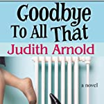 Goodbye to All That | Judith Arnold