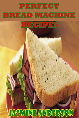 BREAD MACHINE RECIPES COOK BOOK: Here`s The Perfect & Best Breads Of All Time With Step By Step & Many Other Bread Machine Using Ways With Including Cakes, Desserts, Pastries, Crumbs & much More by Jasmine Anderson