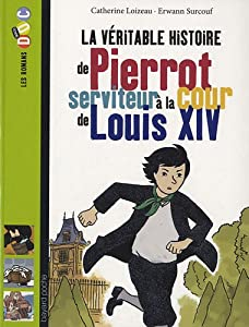 """Afficher """"La véritable histoire de Pierrot, serviteur à la cour de Louis XIV"""""""