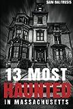 13 Most Haunted in Massachusetts (Volume 1)