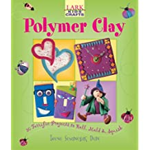 Kids' Crafts: Polymer Clay: 30 Terrific Projects to Roll, Mold & Squish