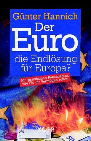 Der Euro, die Endlösung für Europa? Gebundenes Buch – 2001 Günter Hannich Kopp Verlag 3930219379 Euro (Währung); Ratgeber