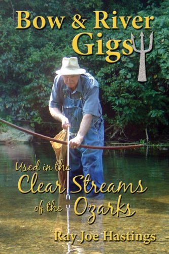 Bow & River Gigs: Used in the Clear Streams of the Ozarks