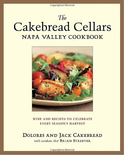 The Cakebread Cellars Napa Valley Cookbook: Wine and Recipes to Celebrate Every Season's Harvest Napa Cellars Chardonnay