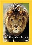 National Geographic : Trois lions dans la nuit