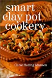 Smart Clay Pot Cookery, Carol Heding Munson, 0806970995