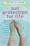 Sun Protection For Life: Your Guide To A Lifetime Of Healthy & Beautiful Skin
