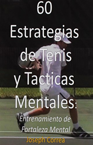 60 Estrategias de Tenis y Tacticas Mentales: Entrenamiento de Fortaleza Mental (Spanish Edition) [Joseph Correa] (Tapa Blanda)