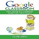 Google Classroom: Best Google Classroom Guide for the Student | James Bird