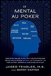 Le Mental Au Poker: Des stratégies ayant fait leurs preuves pour mieux gérer le tilt, la confiance, la motivation, gérer la variance, et plus. (French Edition)