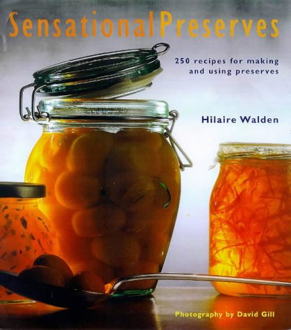 [F.R.E.E] Sensational Preserves: 250 Recipes for Jams, Jellies, Chutneys and Sauces and How R.A.R