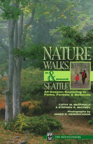 Nature Walks In And Around Seattle  All Season Exploring In Parks Forests And Wetlands