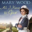 All I Have to Give Audiobook by Mary Wood Narrated by Anne Dover