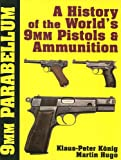 9mm Parabellum: The History & Development of the Worlds 9mm Pistols & Ammunition (Schiffer Military History)