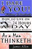 img - for The Wisdom of William H. Danforth, James Allen & Arnold Bennett- Including: I Dare You! , As a Man Thinketh & How to Live on 24 Hours a Day book / textbook / text book