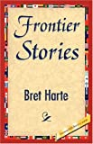 Frontier Stories, Bret Harte, 1421845067