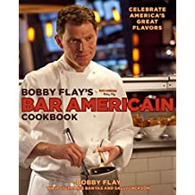 Bobby Flay's Bar Americain Cookbook: Celebrate America's Great Flavors