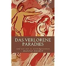 Das verlorene Paradies - und wie wir es zurückgewinnen: Eine Betrachtung und Analyse des Welt- und Kirchenlebens von heute (German Edition)