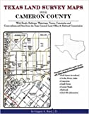 Texas Land Survey Maps for Cameron County : With Roads, Railways, Waterways, Towns, Cemeteries and Including Cross-referenced Data from the General Land Office and Texas Railroad Commission, Boyd, Gregory A., 1420350536