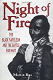 Front cover for the book Night of Fire: The Black Napoleon and the Battle for Haiti by Martin Ros